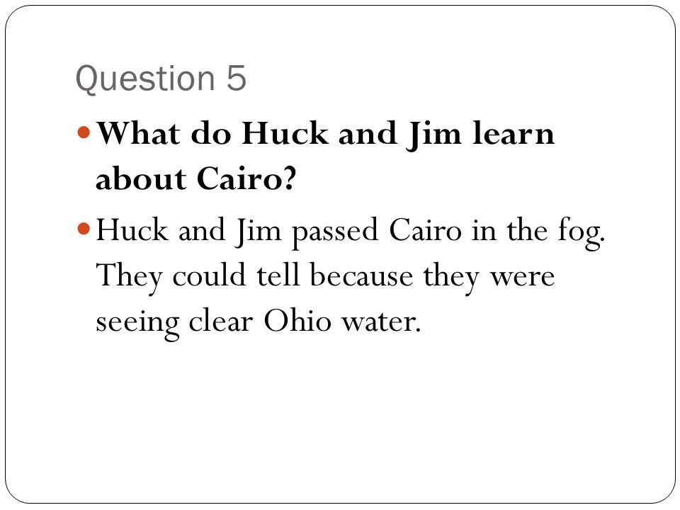 Question 5 What do Huck and Jim learn about Cairo