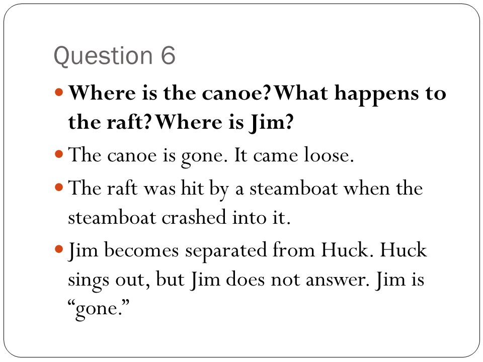 Question 6 Where is the canoe What happens to the raft Where is Jim