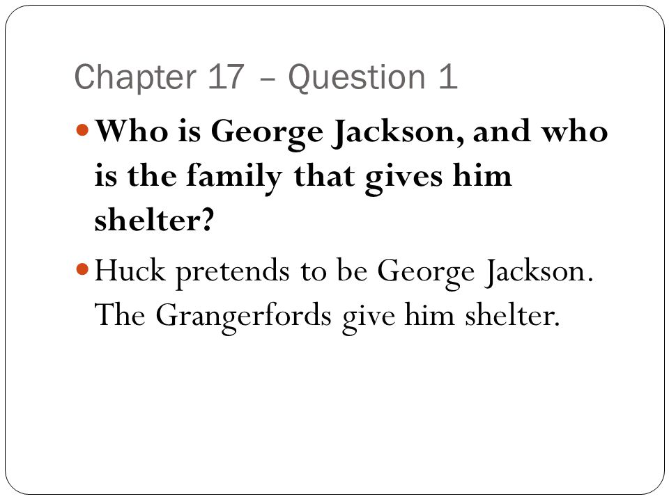 Chapter 17 – Question 1 Who is George Jackson, and who is the family that gives him shelter