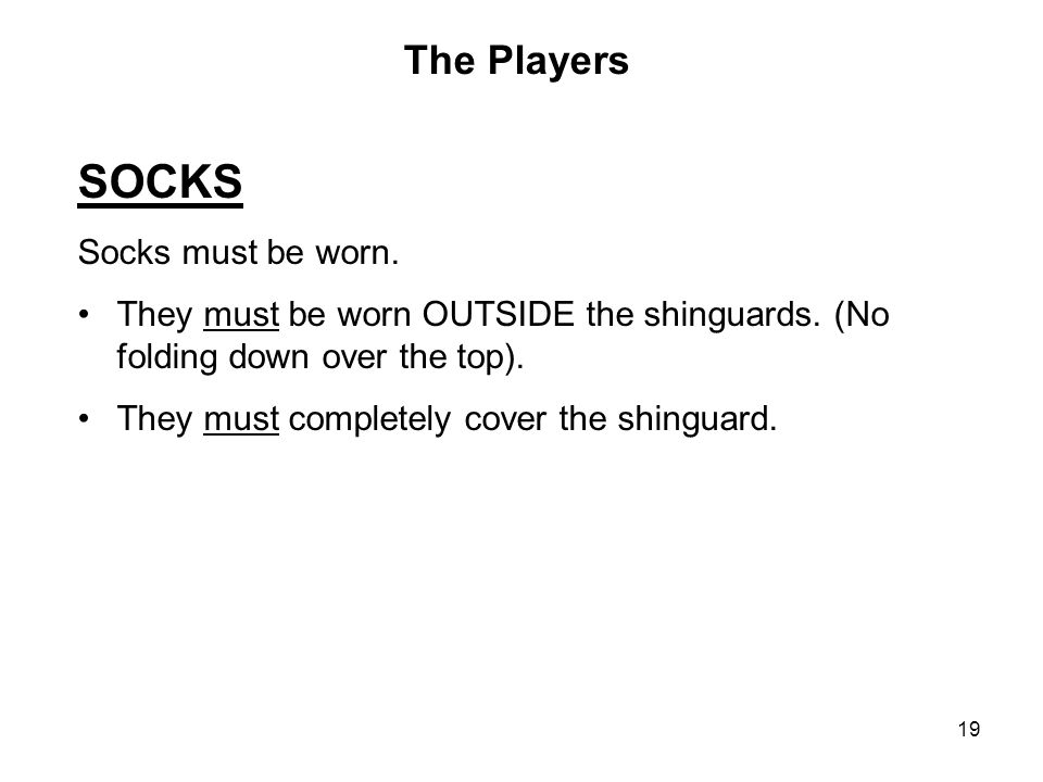SOCKS The Players Socks must be worn.