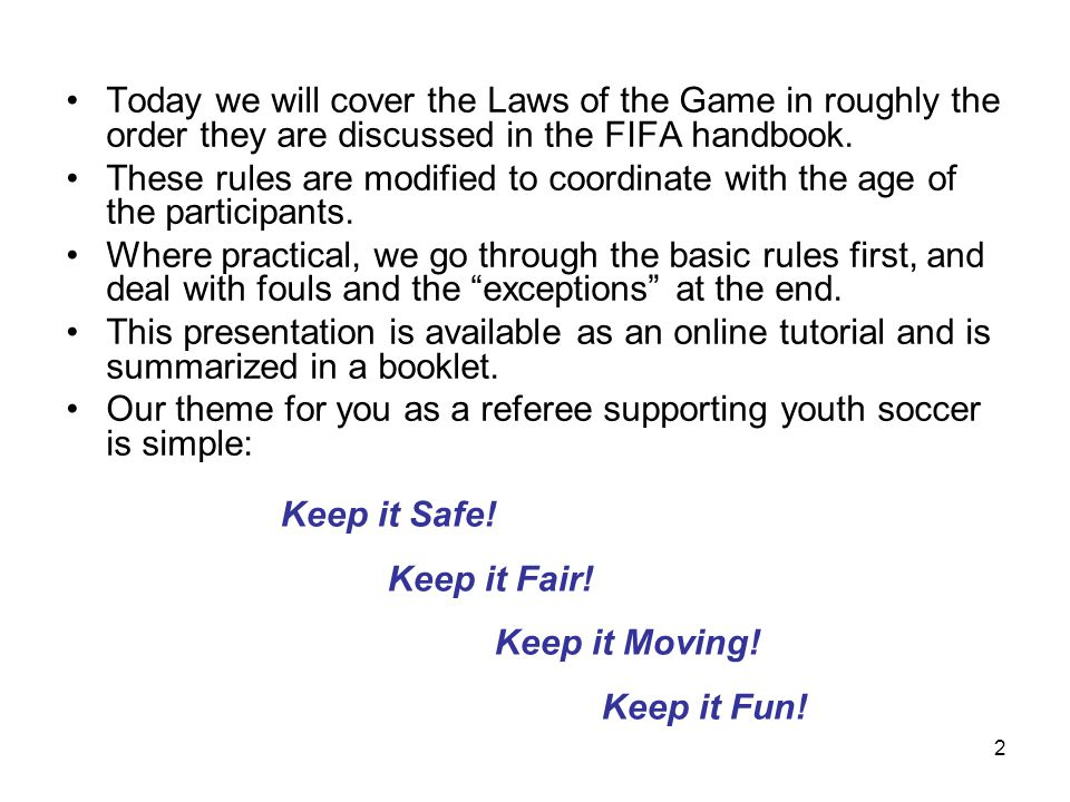 Today we will cover the Laws of the Game in roughly the order they are discussed in the FIFA handbook.