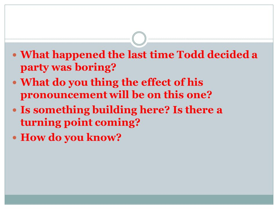 What happened the last time Todd decided a party was boring
