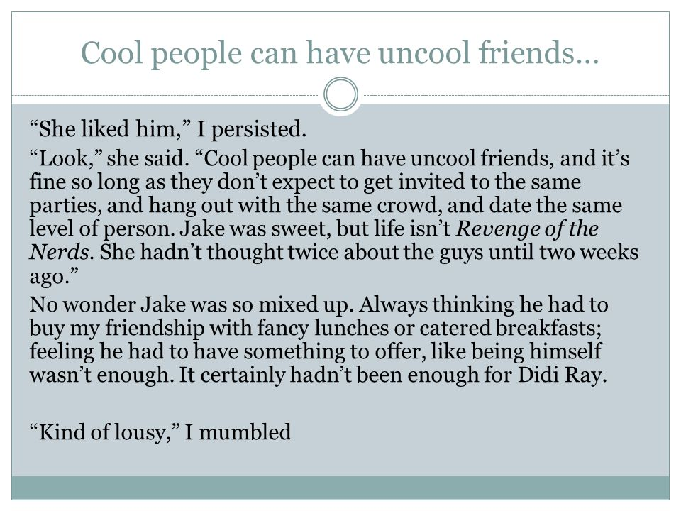 Cool people can have uncool friends…