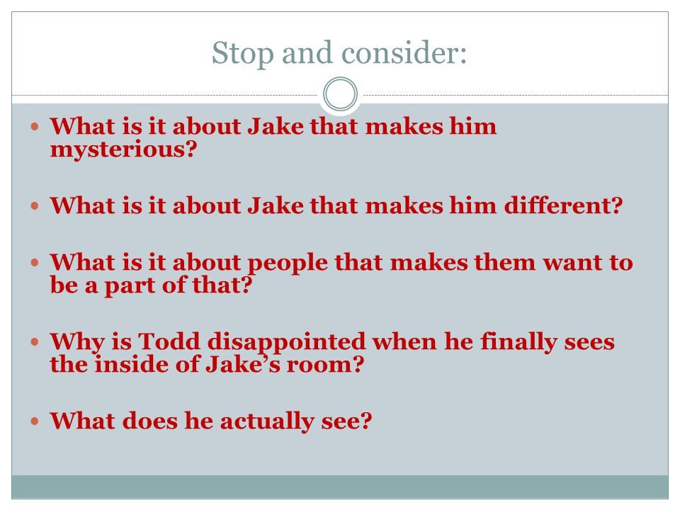 Stop and consider: What is it about Jake that makes him mysterious