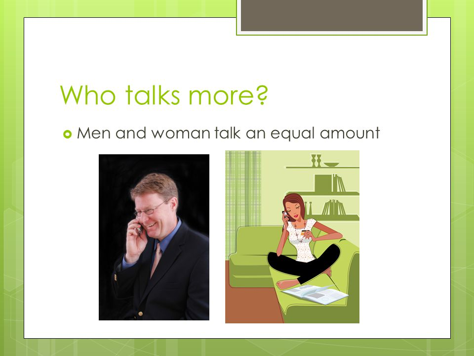 Who talks more Men and woman talk an equal amount