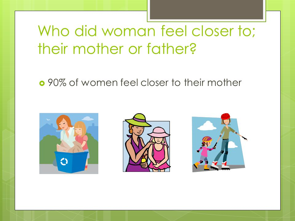 Who did woman feel closer to; their mother or father