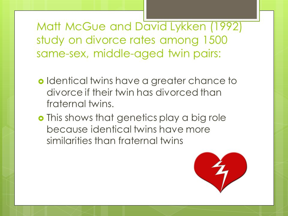 Matt McGue and David Lykken (1992) study on divorce rates among 1500 same-sex, middle-aged twin pairs: