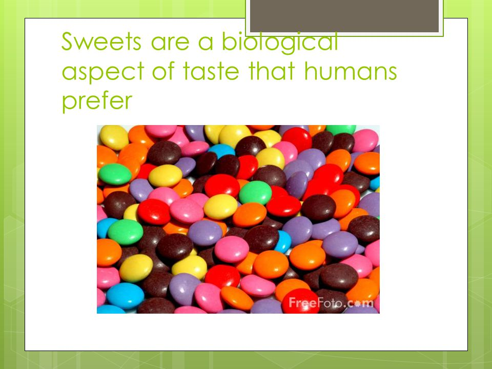 Sweets are a biological aspect of taste that humans prefer