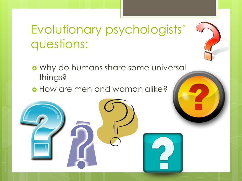 Evolutionary psychologists' questions:
