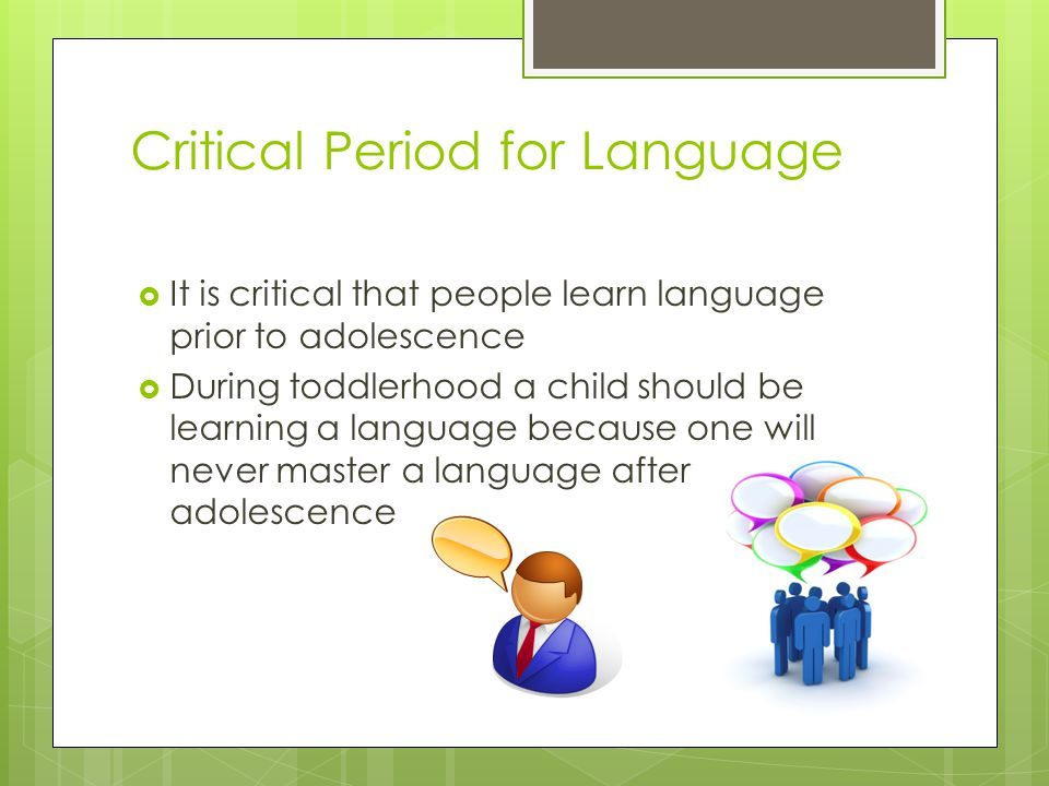 Critical Period for Language