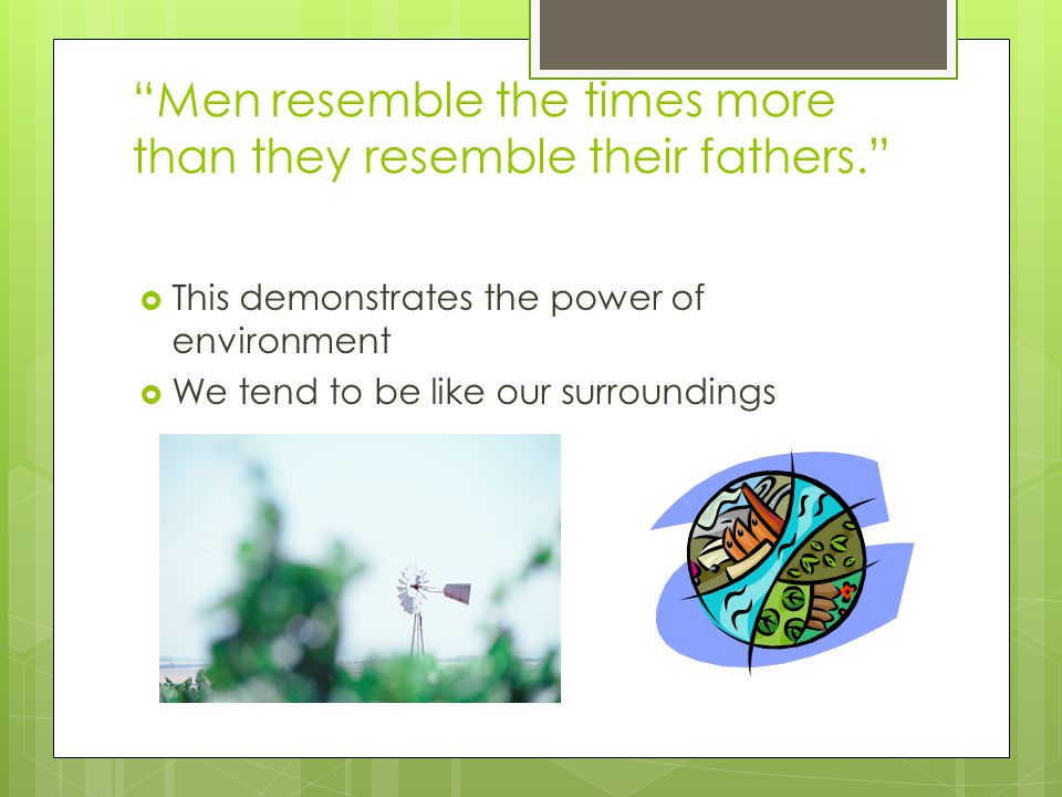 Men resemble the times more than they resemble their fathers.