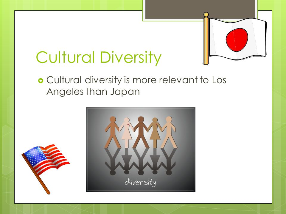 Cultural Diversity Cultural diversity is more relevant to Los Angeles than Japan