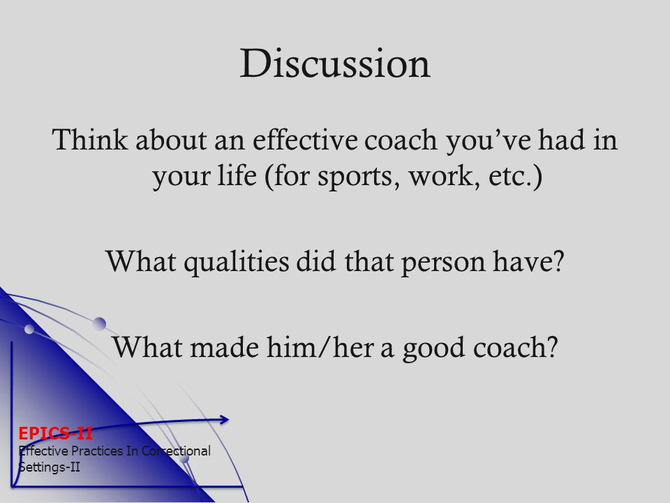Discussion Think about an effective coach you've had in your life (for sports, work, etc.) What qualities did that person have