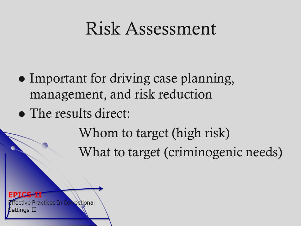 Risk Assessment Important for driving case planning, management, and risk reduction. The results direct: