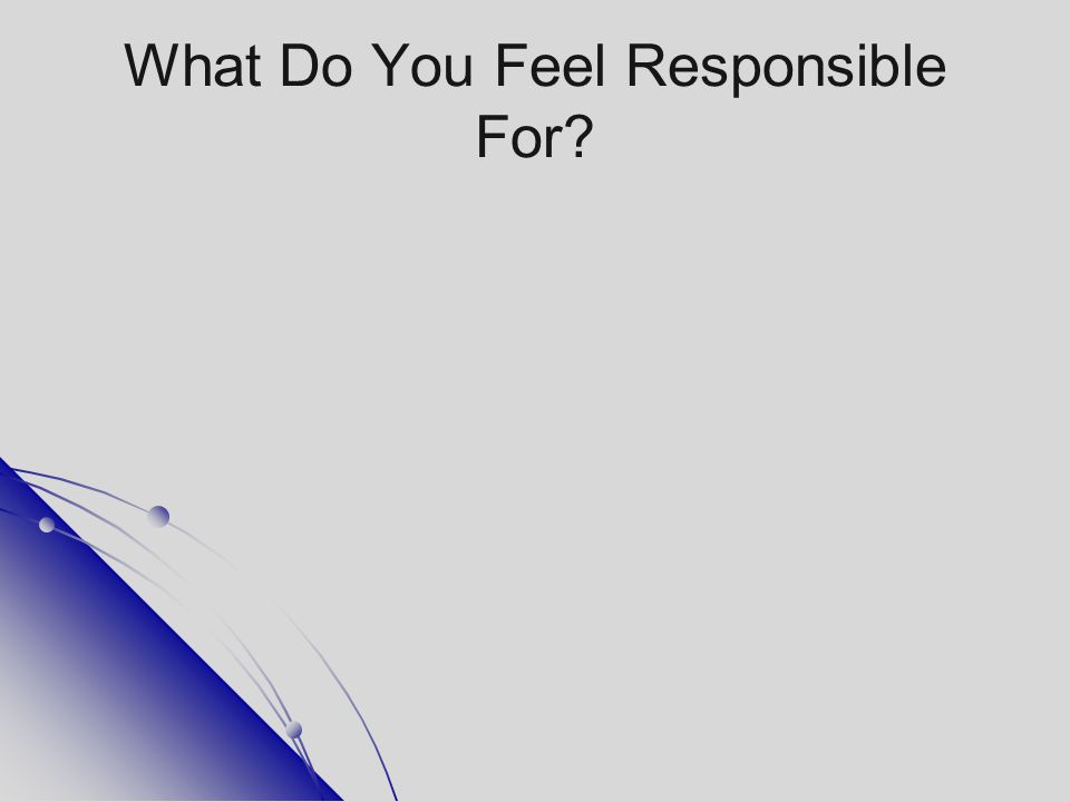 What Do You Feel Responsible For