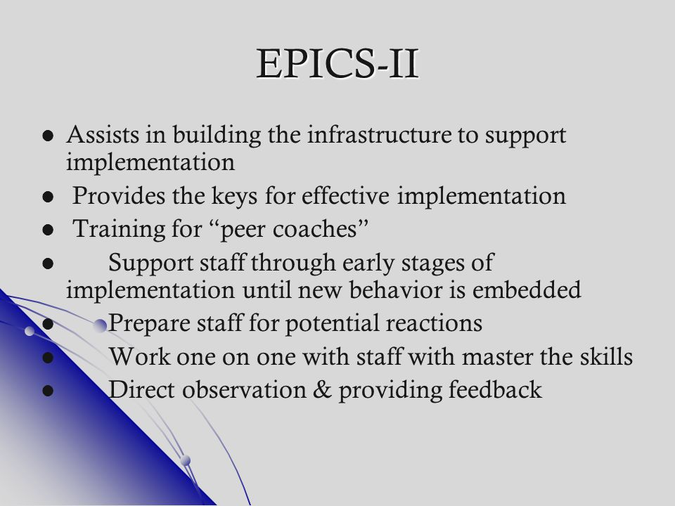 EPICS-II Assists in building the infrastructure to support implementation. Provides the keys for effective implementation.