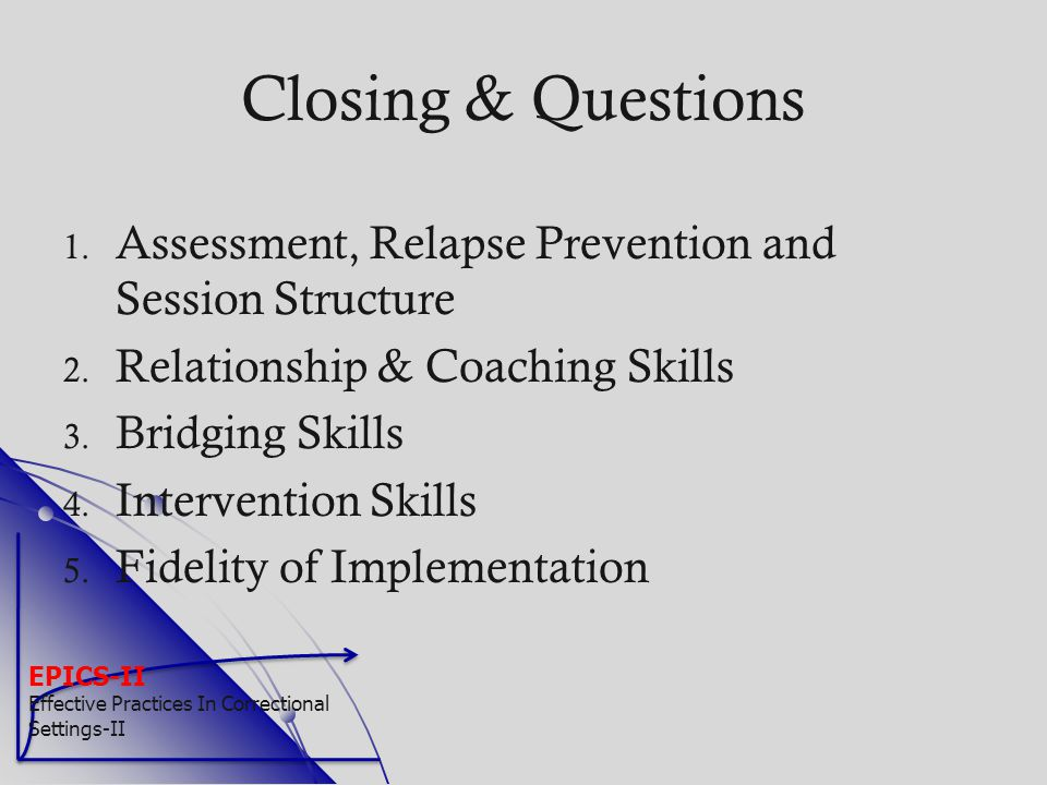 Closing & Questions Assessment, Relapse Prevention and Session Structure. Relationship & Coaching Skills.