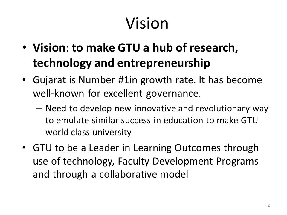 Vision Vision: to make GTU a hub of research, technology and entrepreneurship.