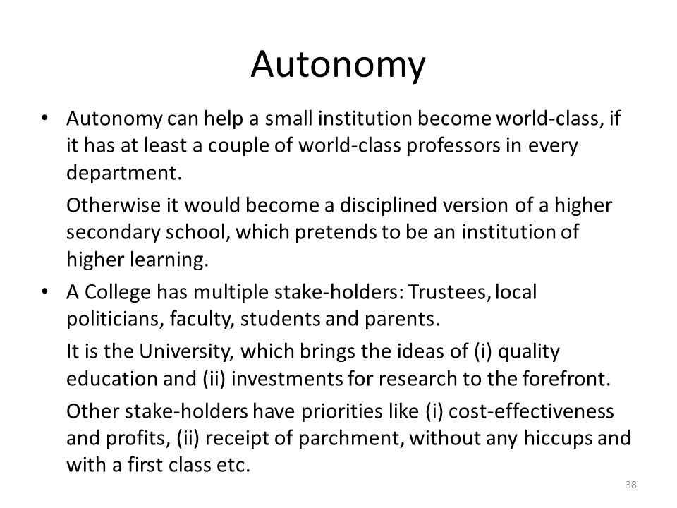 Autonomy Autonomy can help a small institution become world-class, if it has at least a couple of world-class professors in every department.