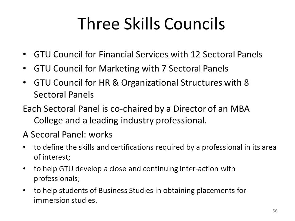 Three Skills Councils GTU Council for Financial Services with 12 Sectoral Panels. GTU Council for Marketing with 7 Sectoral Panels.