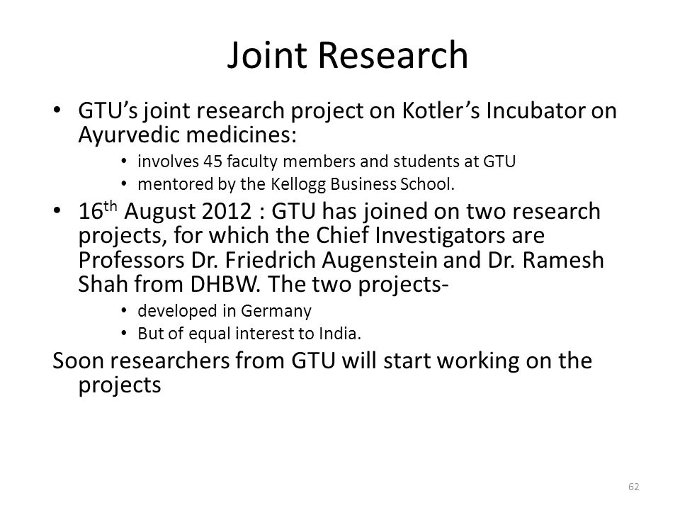 Joint Research GTU's joint research project on Kotler's Incubator on Ayurvedic medicines: involves 45 faculty members and students at GTU.