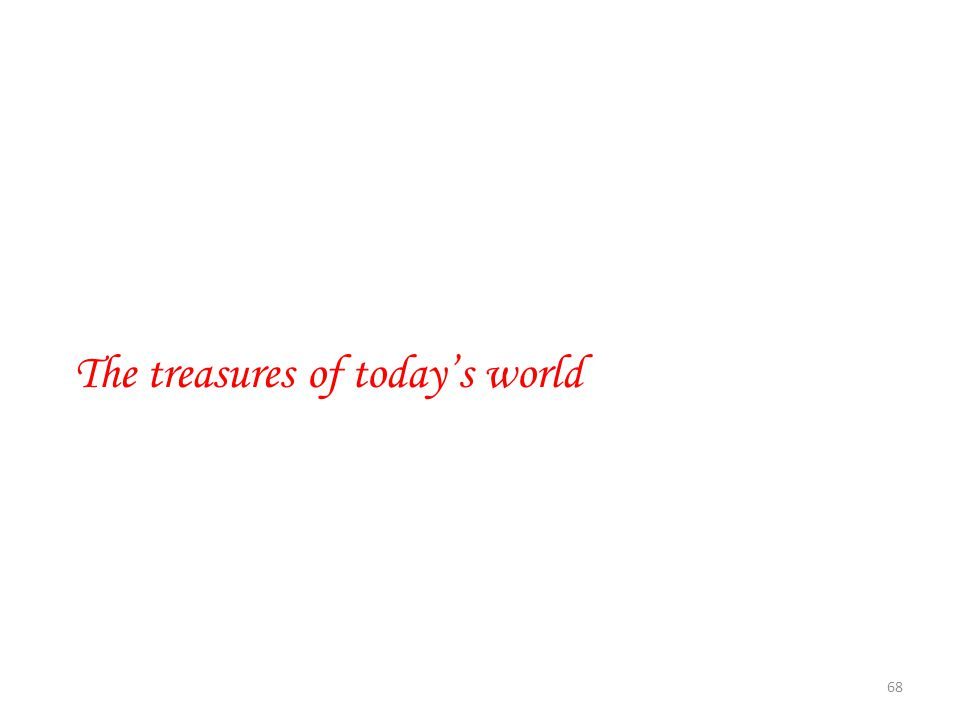 The treasures of today's world