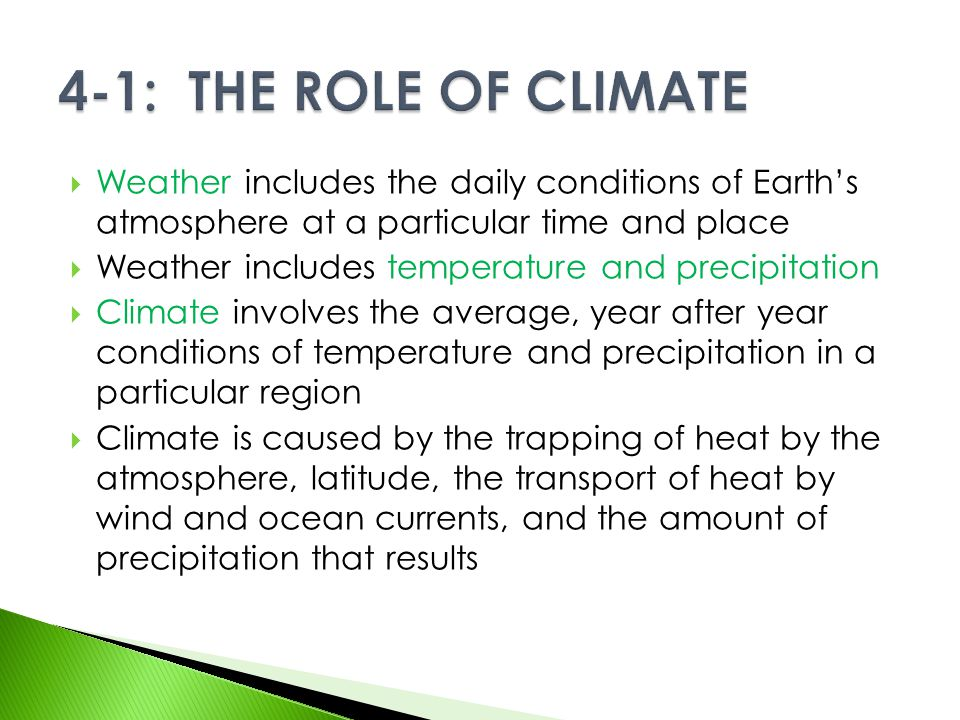 4-1: THE ROLE OF CLIMATE Weather includes the daily conditions of Earth's atmosphere at a particular time and place.