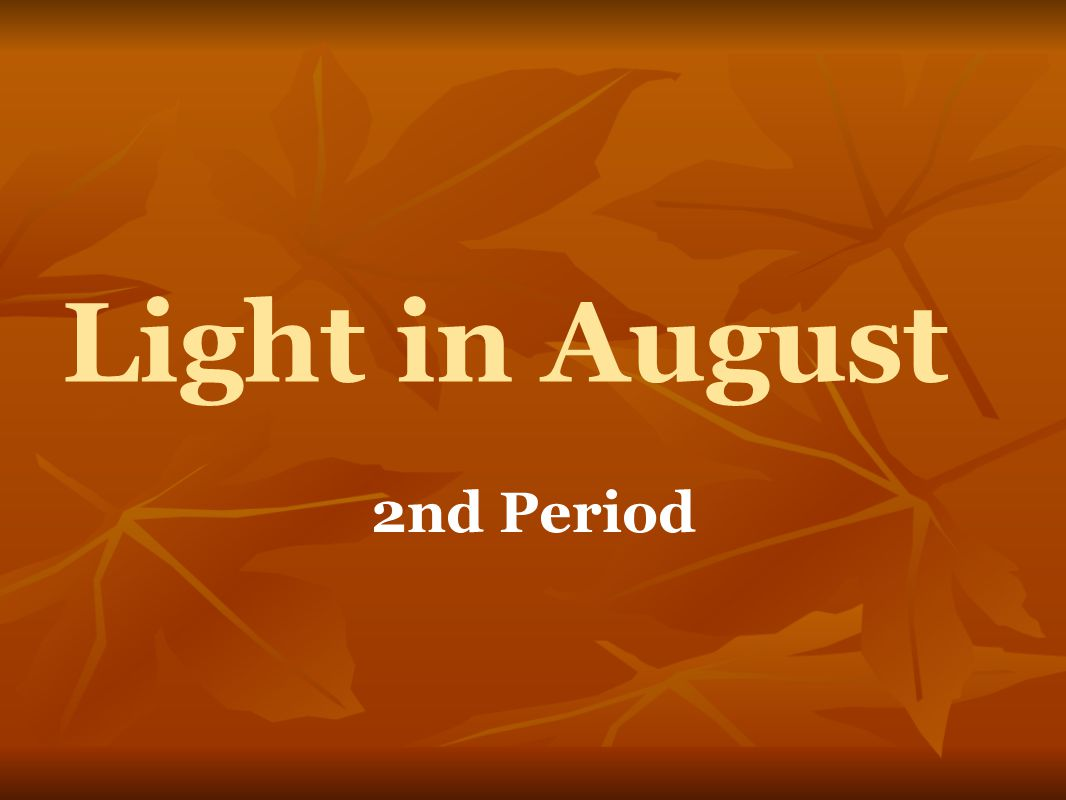 Light in August 2nd Period