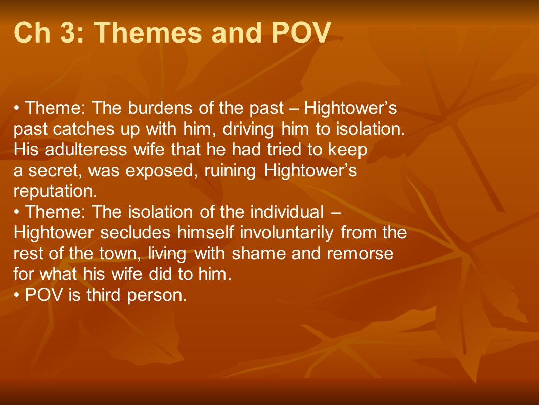 Ch 3: Themes and POV • Theme: The burdens of the past – Hightower's