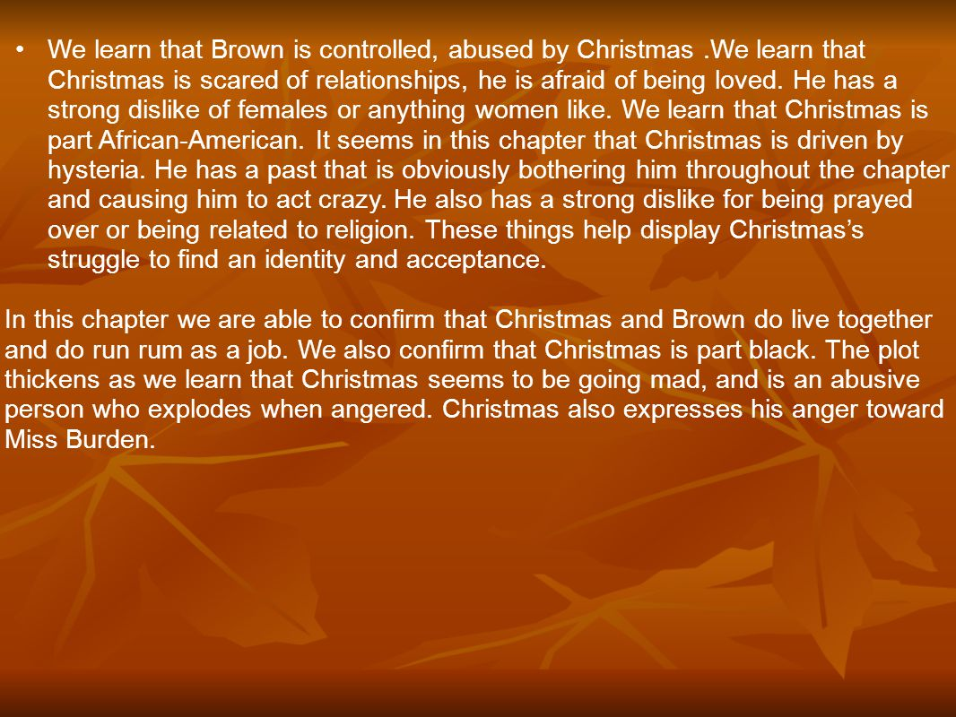 We learn that Brown is controlled, abused by Christmas