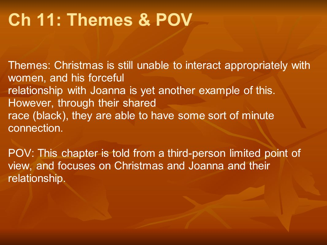 Ch 11: Themes & POV Themes: Christmas is still unable to interact appropriately with women, and his forceful.