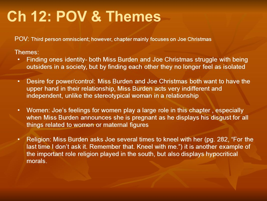 Ch 12: POV & Themes POV: Third person omniscient; however, chapter mainly focuses on Joe Christmas.