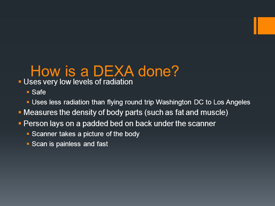 How is a DEXA done Uses very low levels of radiation