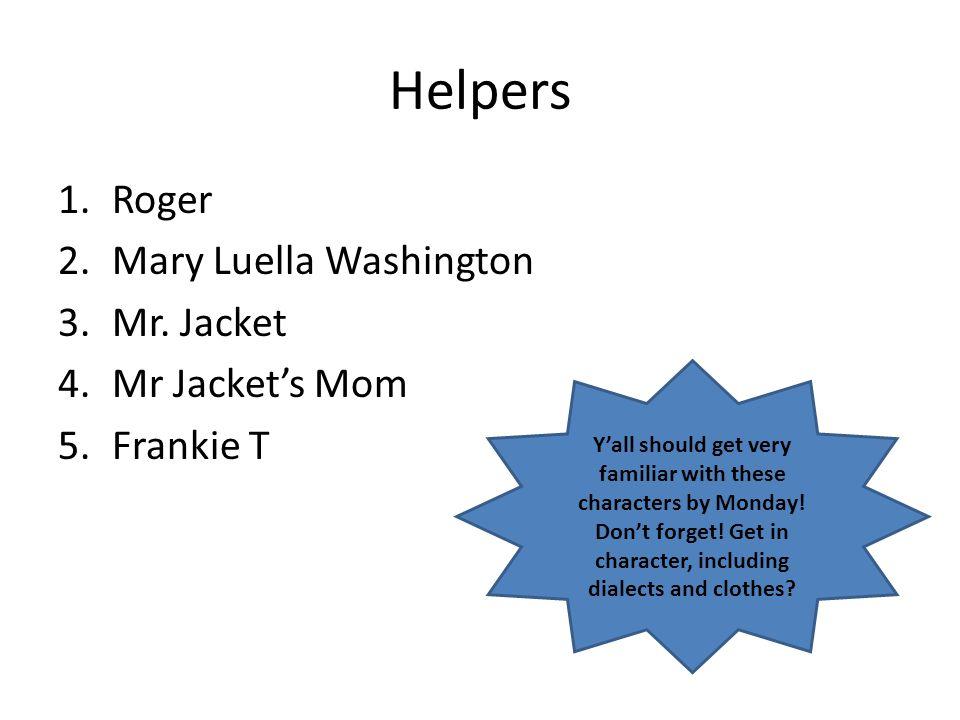 Helpers Roger Mary Luella Washington Mr. Jacket Mr Jacket's Mom