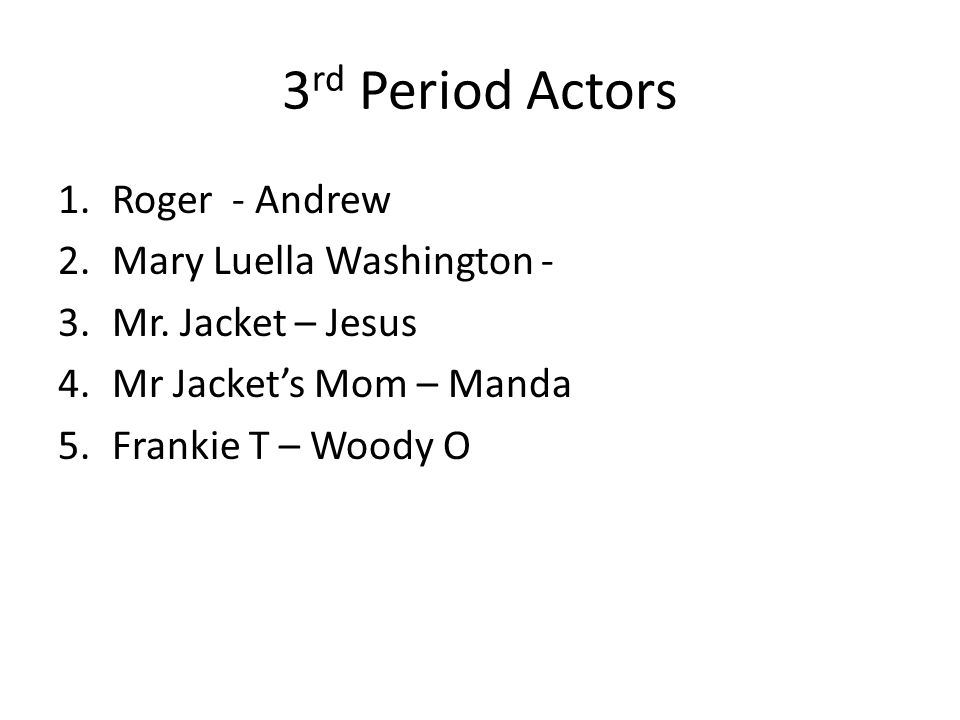 3rd Period Actors Roger - Andrew Mary Luella Washington -