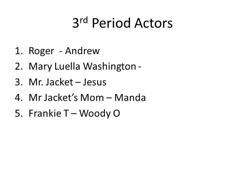 3rd Period Actors Roger - Andrew Mary Luella Washington -