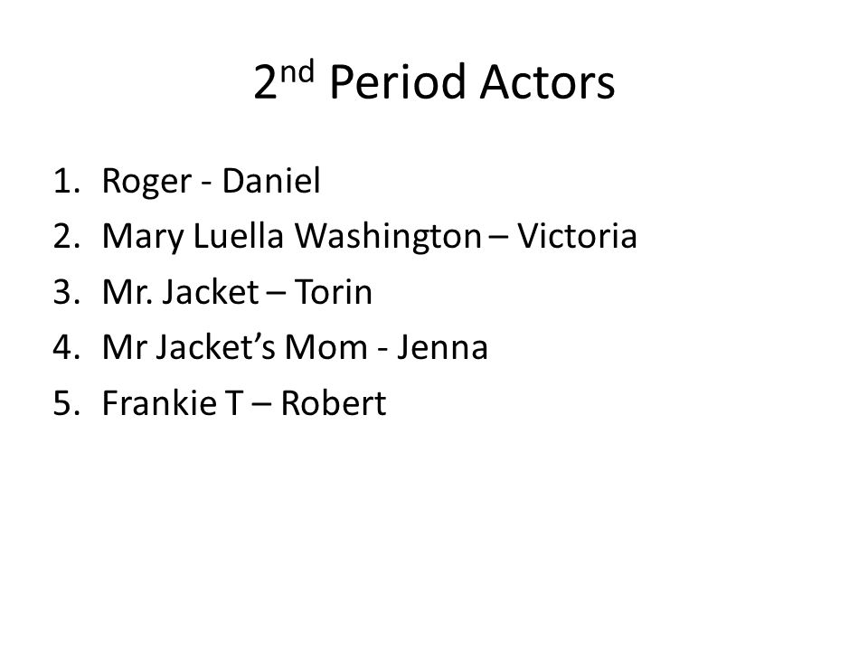 2nd Period Actors Roger - Daniel Mary Luella Washington – Victoria