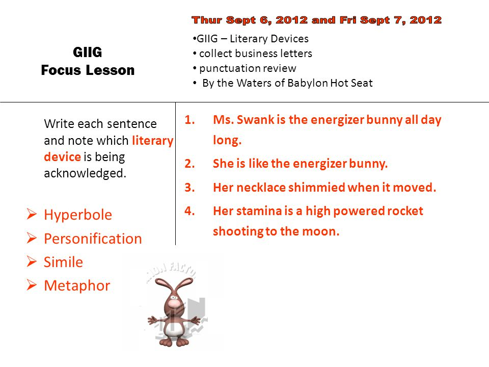 Thur Sept 6, 2012 and Fri Sept 7, 2012 GIIG – Literary Devices. collect business letters. punctuation review.