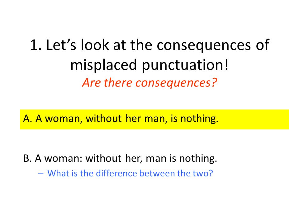 1. Let's look at the consequences of misplaced punctuation