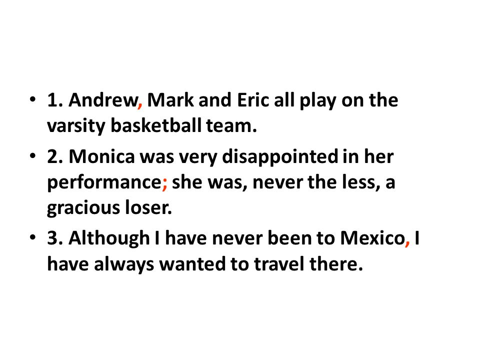 1. Andrew, Mark and Eric all play on the varsity basketball team.
