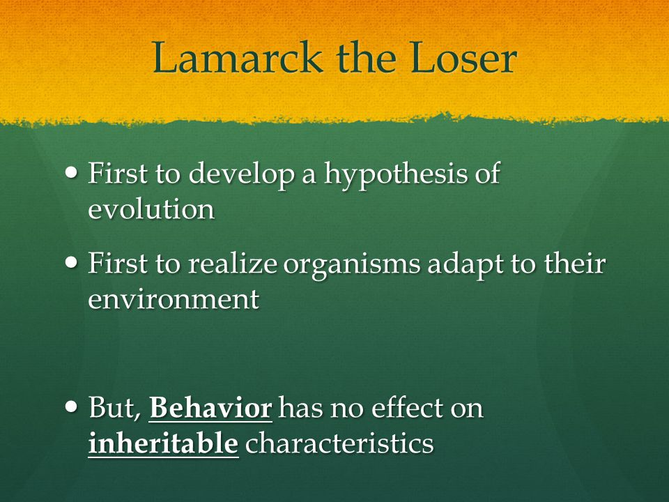Lamarck the Loser First to develop a hypothesis of evolution