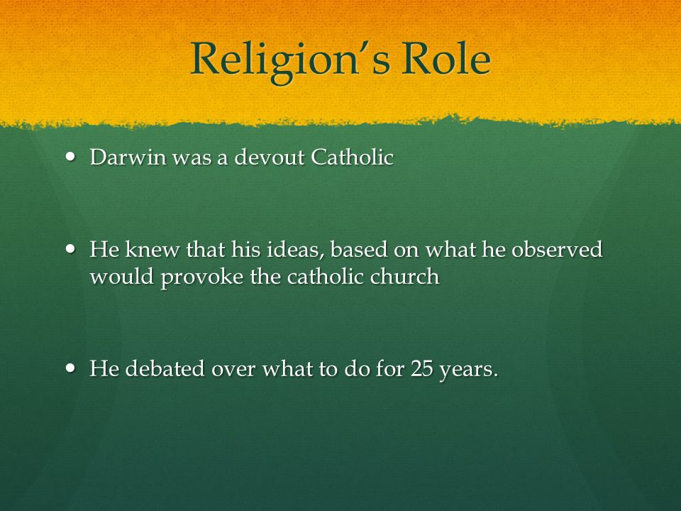 Religion's Role Darwin was a devout Catholic