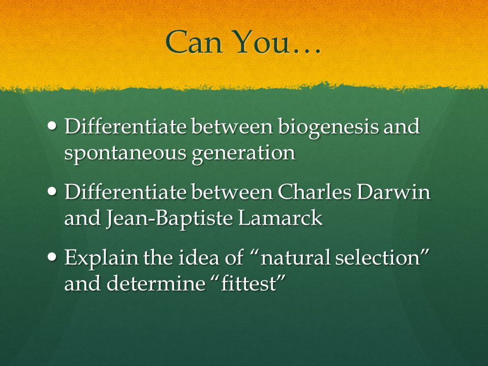 Can You… Differentiate between biogenesis and spontaneous generation