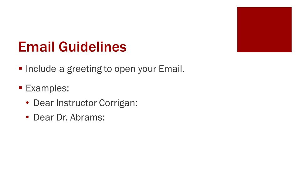 Email Guidelines Include a greeting to open your Email. Examples: