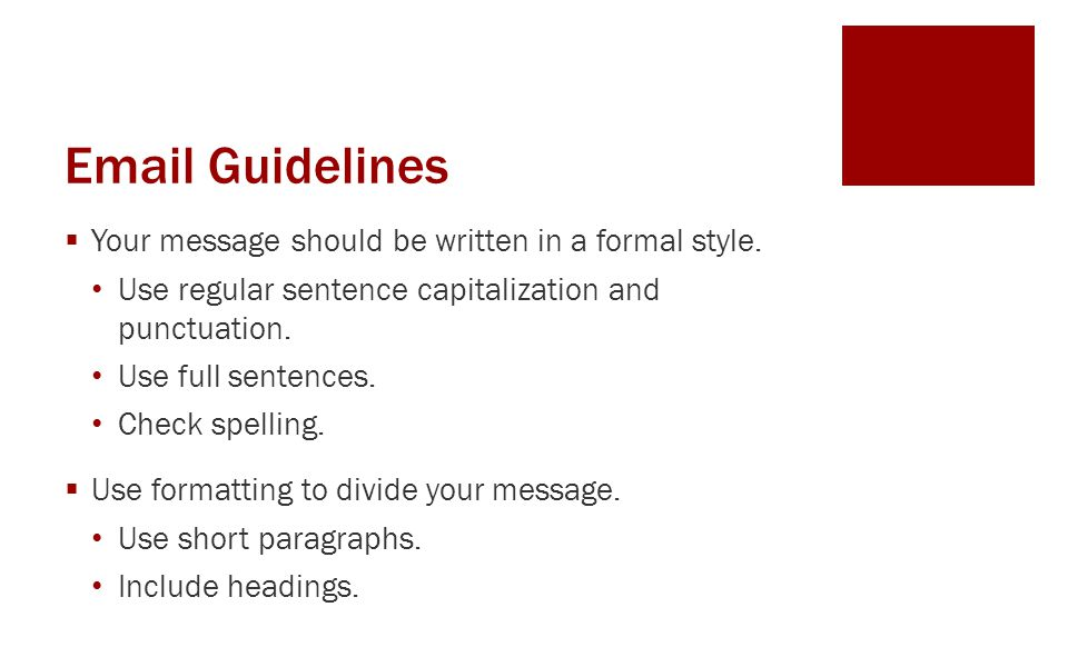 Email Guidelines Your message should be written in a formal style.