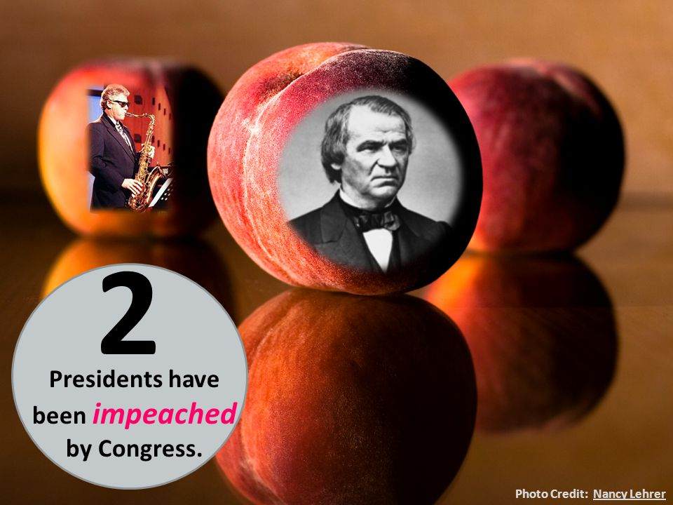 Presidents have been impeached by Congress.