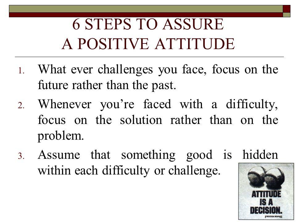6 STEPS TO ASSURE A POSITIVE ATTITUDE
