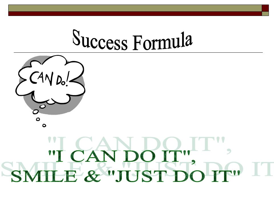 Success Formula I CAN DO IT , SMILE & JUST DO IT