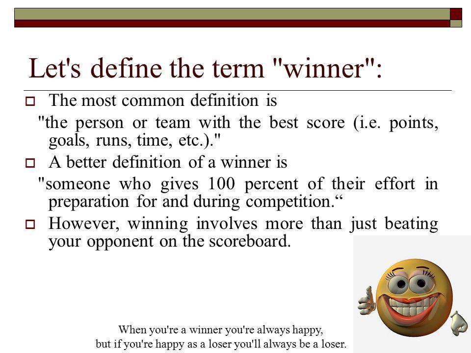 Let s define the term winner :