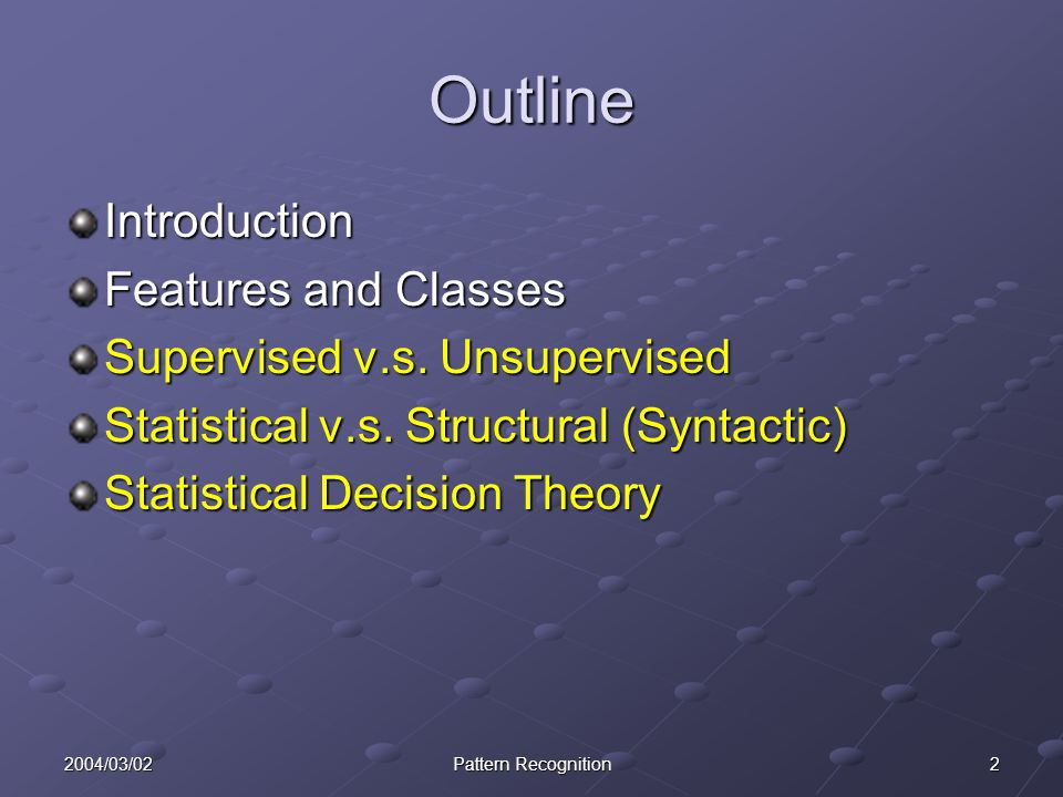 Outline Introduction Features and Classes Supervised v.s. Unsupervised